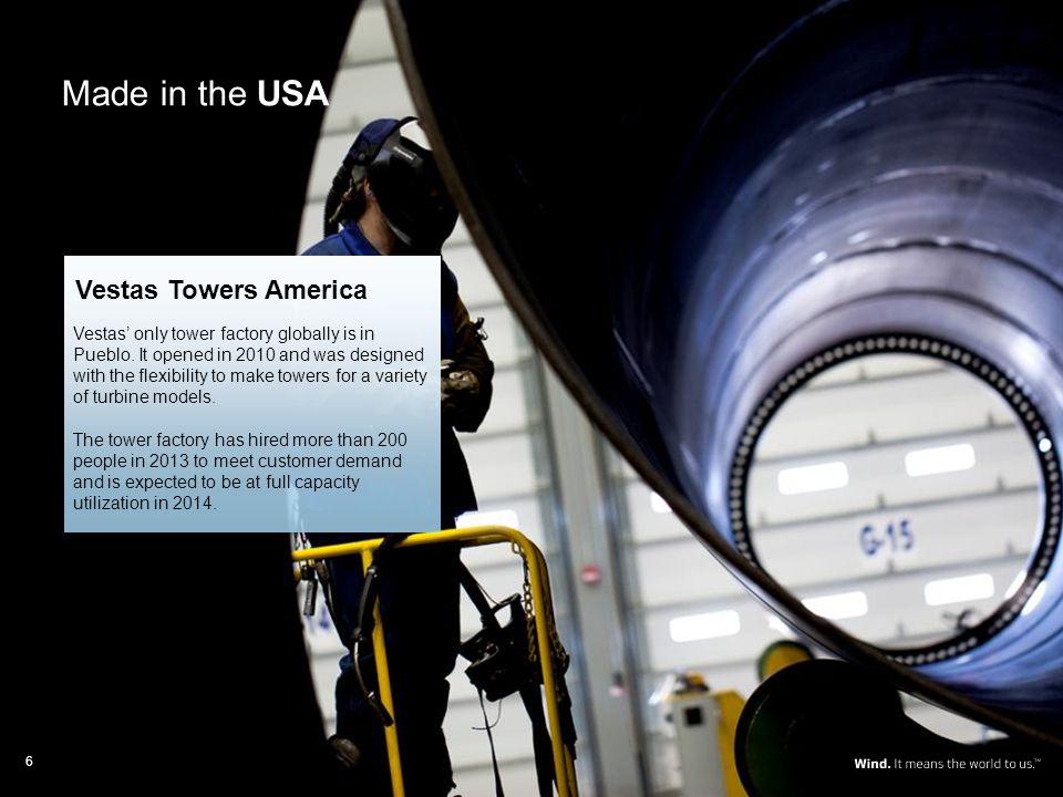 Made in the USA Blade Factory (Windsor) Nacelle Assembly (Brighton) Blade Factory (Brighton) Tower Factory (Pueblo) Vestas Blades America Vestas Towers America Vestas only tower factory globally is in Pueblo.