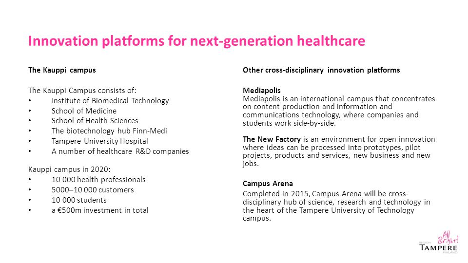 Innovation platforms for next-generation healthcare The Kauppi campus The Kauppi Campus consists of: Institute of Biomedical Technology School of Medi