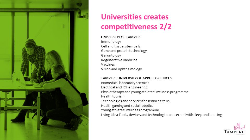 Universities creates competitiveness 2/2 UNIVERSITY OF TAMPERE Immunology Cell and tissue, stem cells Gene and protein technology Gerontology Regenera