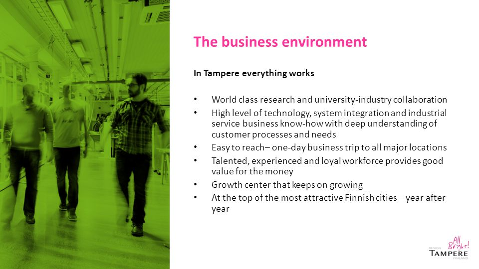The business environment In Tampere everything works World class research and university-industry collaboration High level of technology, system integ