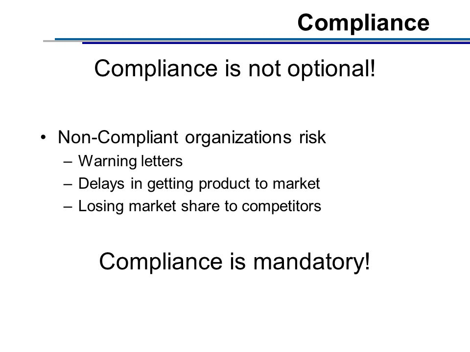 Compliance Compliance is not optional.