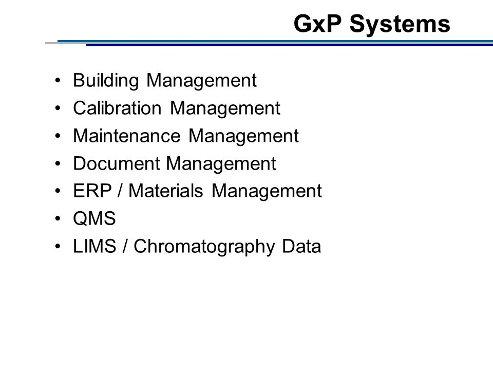 GxP Systems Building Management Calibration Management Maintenance Management Document Management ERP / Materials Management QMS LIMS / Chromatography Data