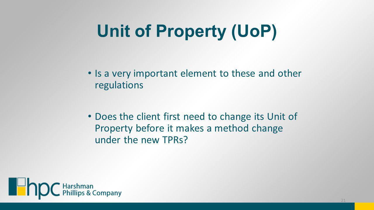 Unit of Property (UoP) Is a very important element to these and other regulations Does the client first need to change its Unit of Property before it