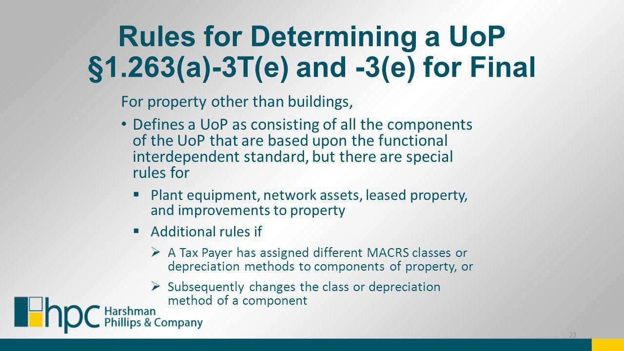 Rules for Determining a UoP §1.263(a)-3T(e) and -3(e) for Final For property other than buildings, Defines a UoP as consisting of all the components o