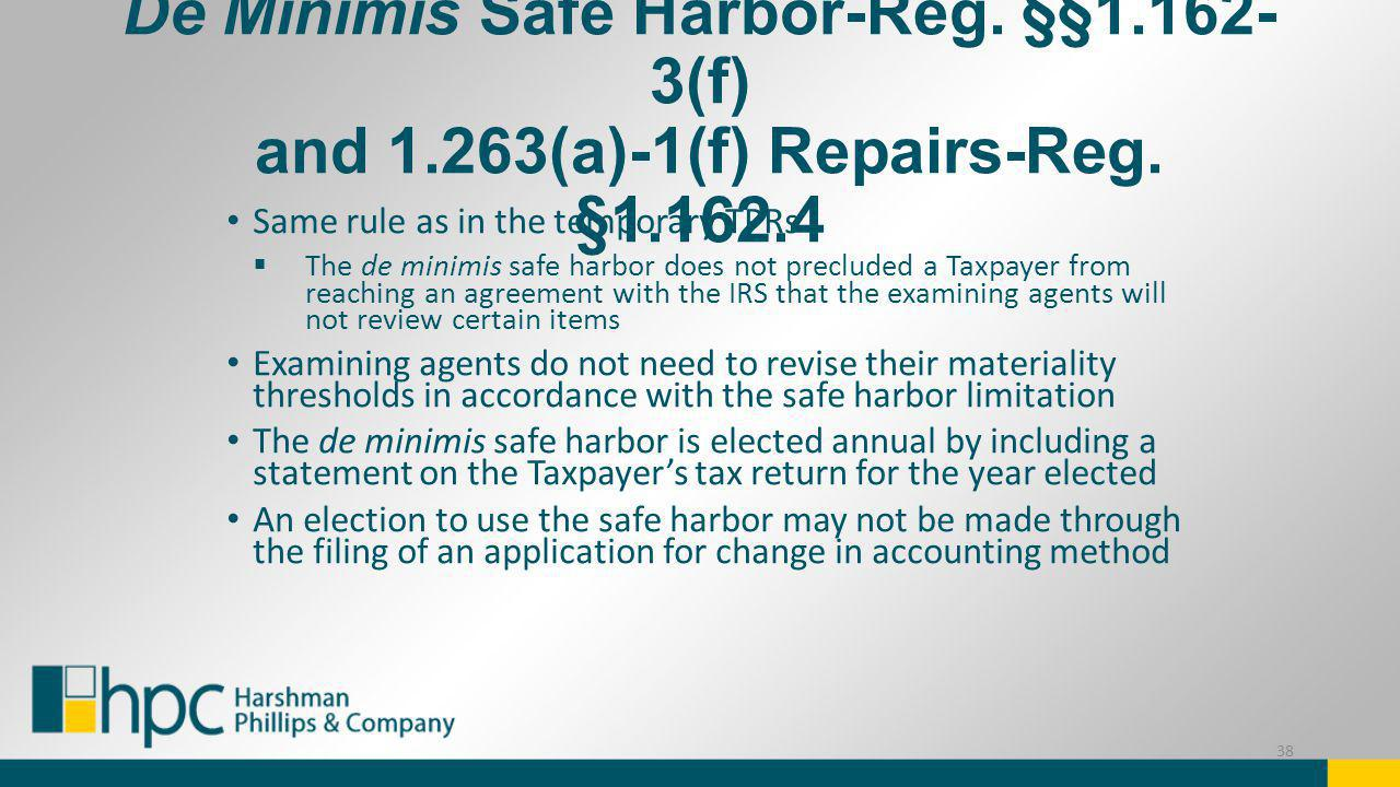 De Minimis Safe Harbor-Reg. §§1.162- 3(f) and 1.263(a)-1(f) Repairs-Reg. §1.162.4 Same rule as in the temporary TPRs The de minimis safe harbor does n