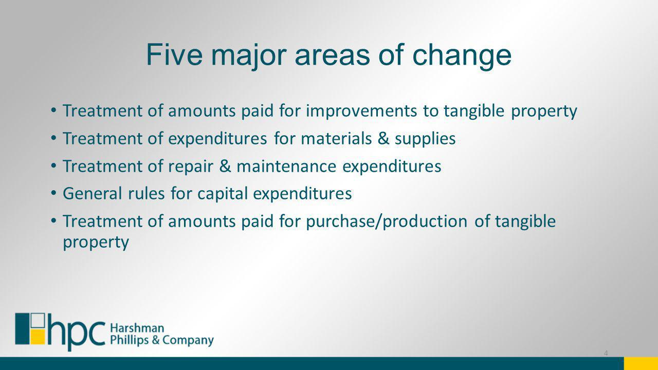 Five major areas of change Treatment of amounts paid for improvements to tangible property Treatment of expenditures for materials & supplies Treatmen