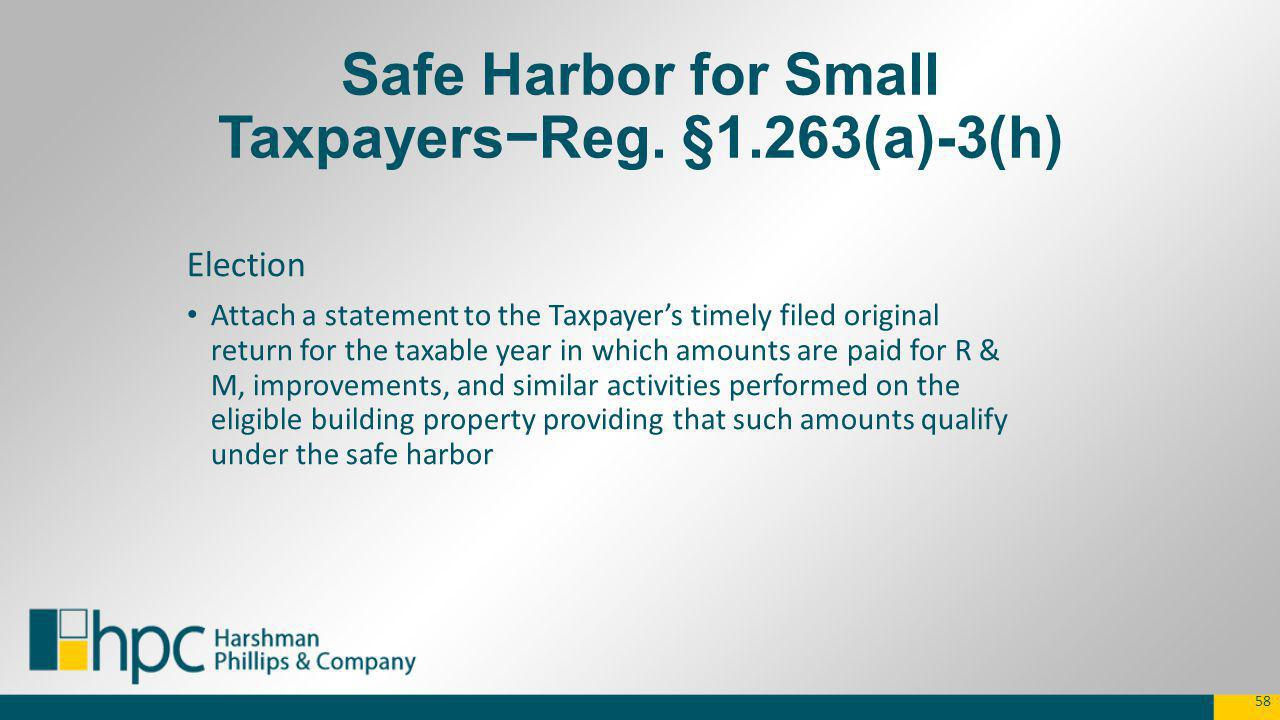 Safe Harbor for Small TaxpayersReg. §1.263(a)-3(h) Election Attach a statement to the Taxpayers timely filed original return for the taxable year in w