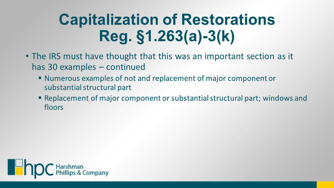 Capitalization of Restorations Reg. §1.263(a)-3(k) The IRS must have thought that this was an important section as it has 30 examples – continued Nume