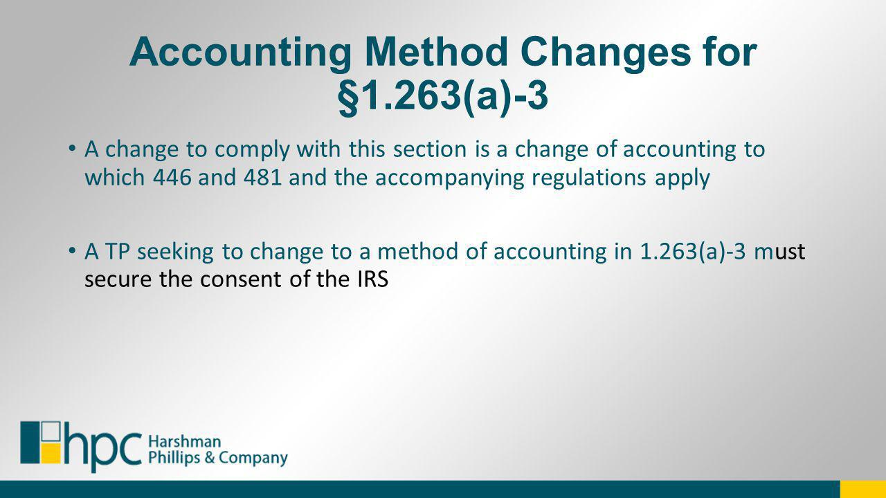 Accounting Method Changes for §1.263(a)-3 A change to comply with this section is a change of accounting to which 446 and 481 and the accompanying reg