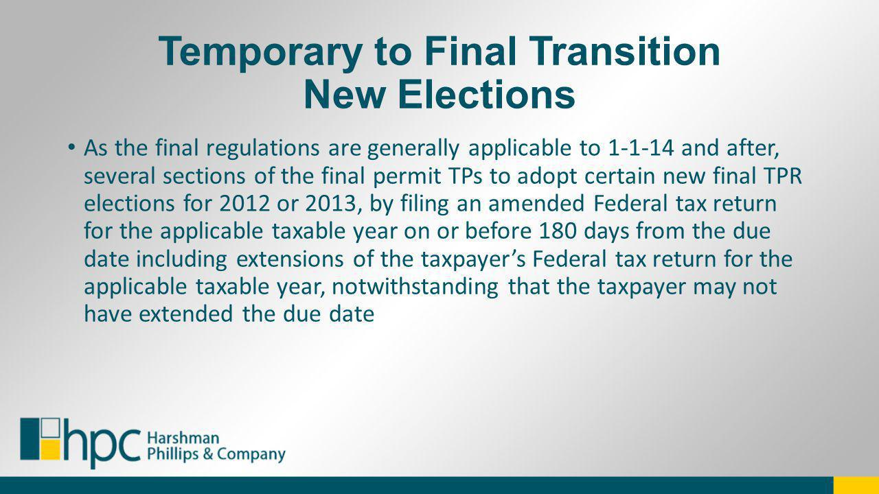 Temporary to Final Transition New Elections As the final regulations are generally applicable to 1-1-14 and after, several sections of the final permi