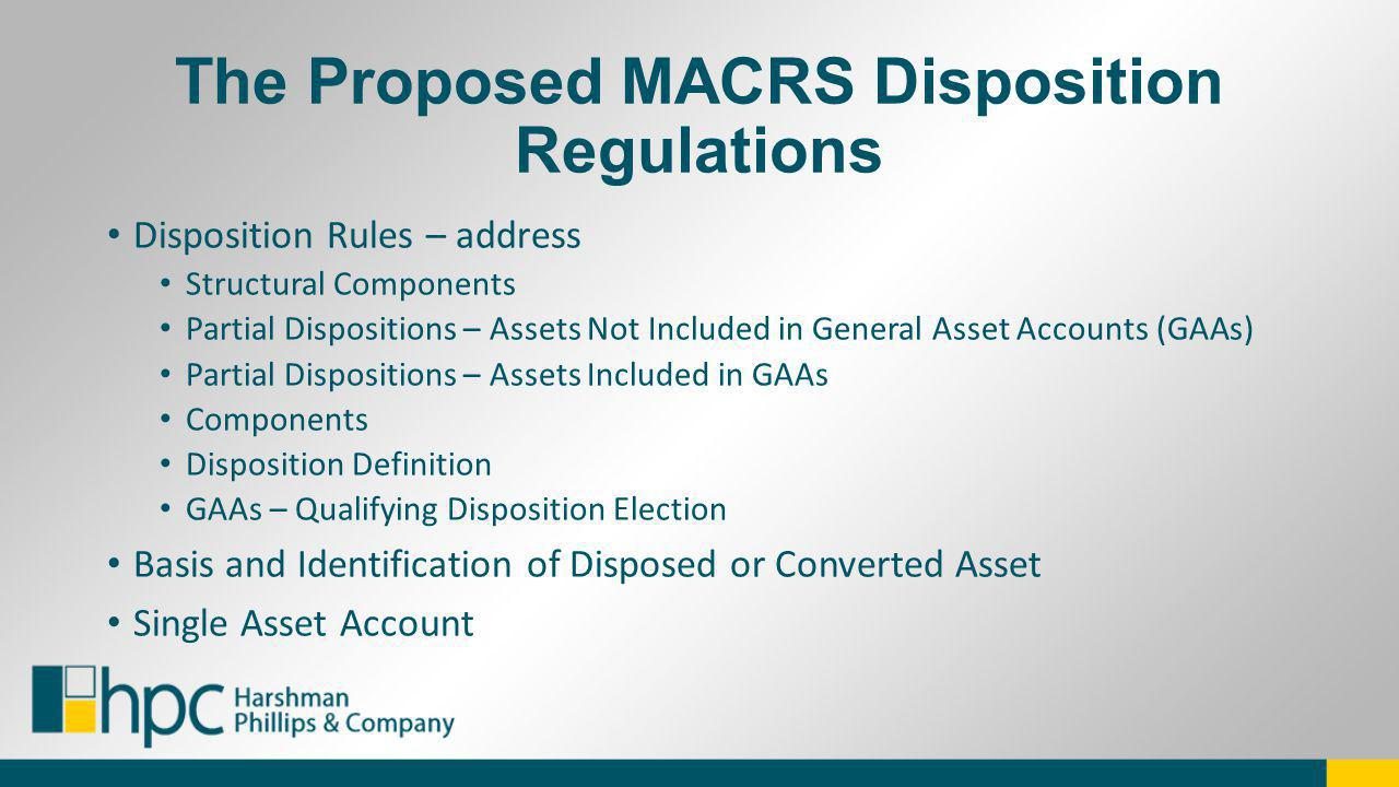 The Proposed MACRS Disposition Regulations Disposition Rules – address Structural Components Partial Dispositions – Assets Not Included in General Ass