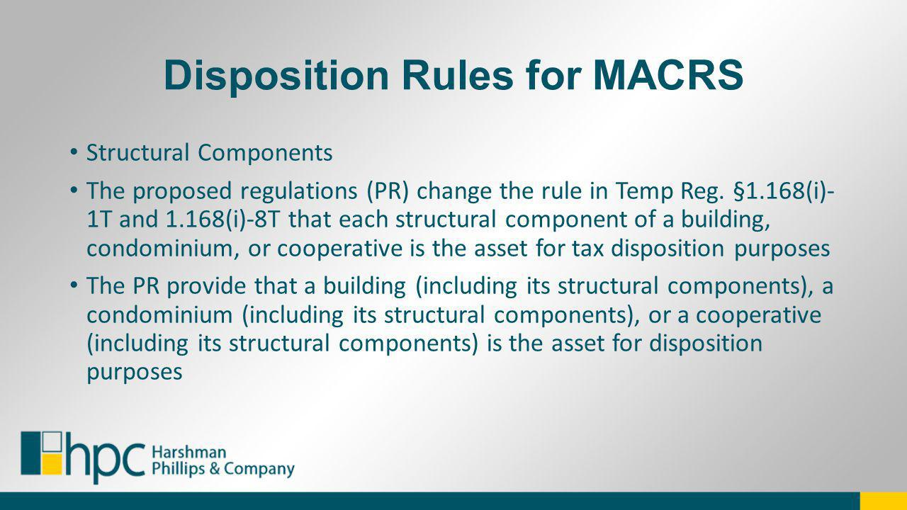 Disposition Rules for MACRS Structural Components The proposed regulations (PR) change the rule in Temp Reg. §1.168(i)- 1T and 1.168(i)-8T that each s