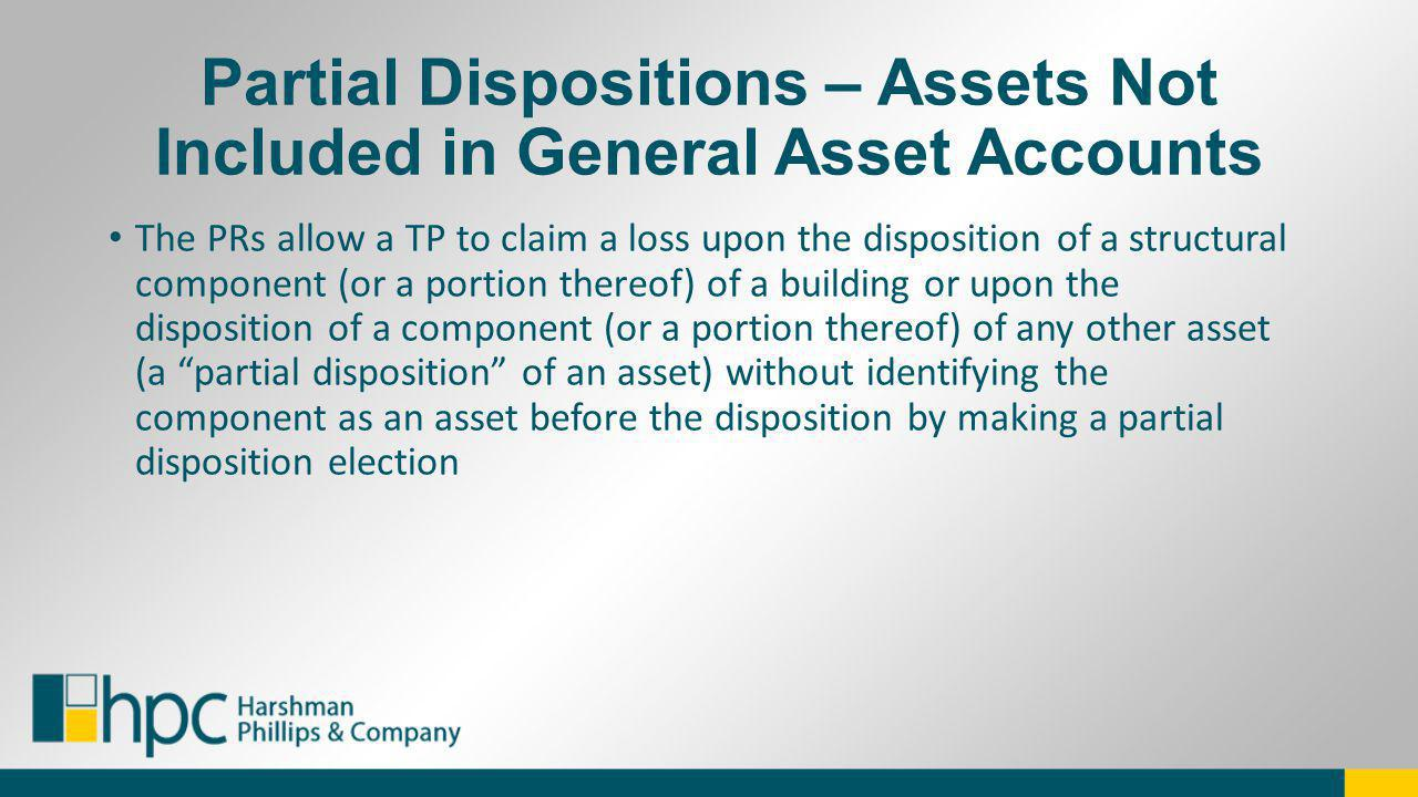 Partial Dispositions – Assets Not Included in General Asset Accounts The PRs allow a TP to claim a loss upon the disposition of a structural component