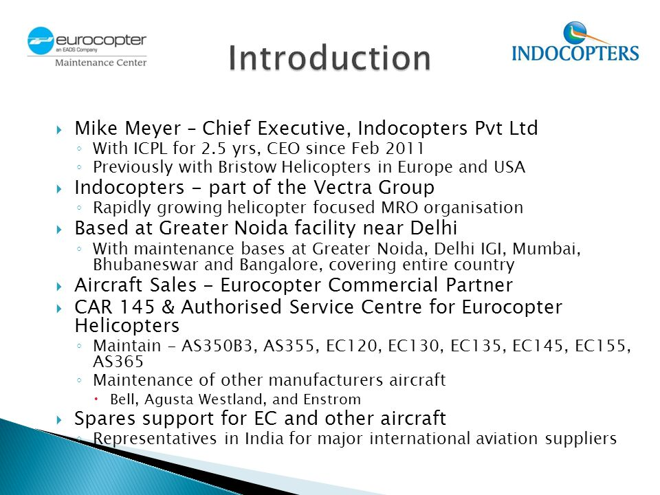 Mike Meyer – Chief Executive, Indocopters Pvt Ltd With ICPL for 2.5 yrs, CEO since Feb 2011 Previously with Bristow Helicopters in Europe and USA Indo