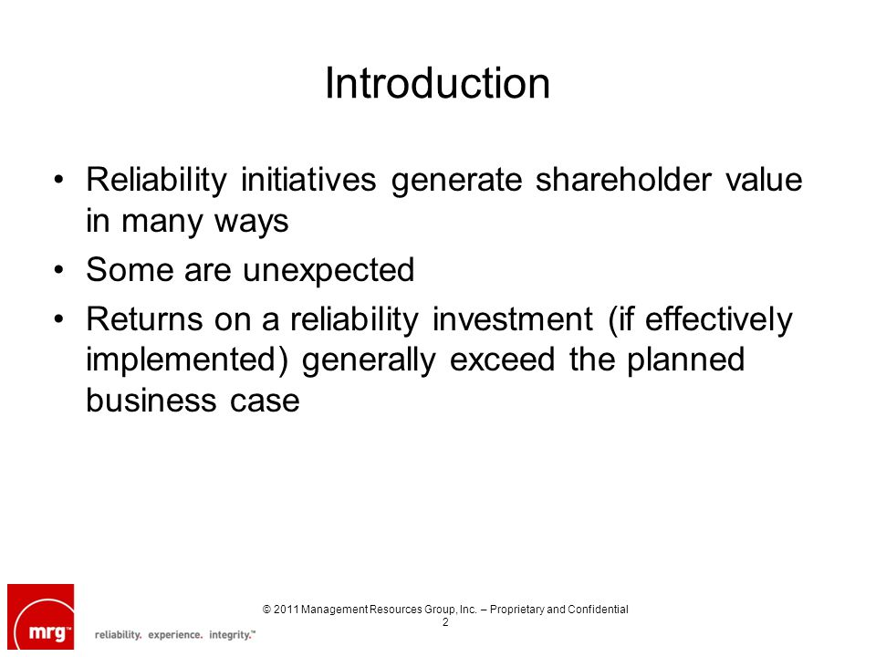 Introduction Reliability initiatives generate shareholder value in many ways Some are unexpected Returns on a reliability investment (if effectively i
