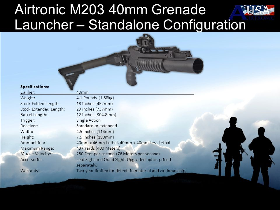 Airtronic M203 40mm Grenade Launcher – Standalone Configuration Specifications: Caliber:40mm Weight:4.1 Pounds (1.88kg) Stock Folded Length: 18 inches