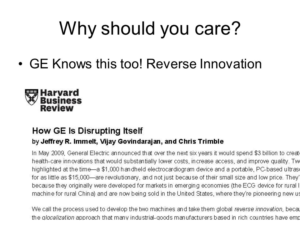 Why should you care? GE Knows this too! Reverse Innovation