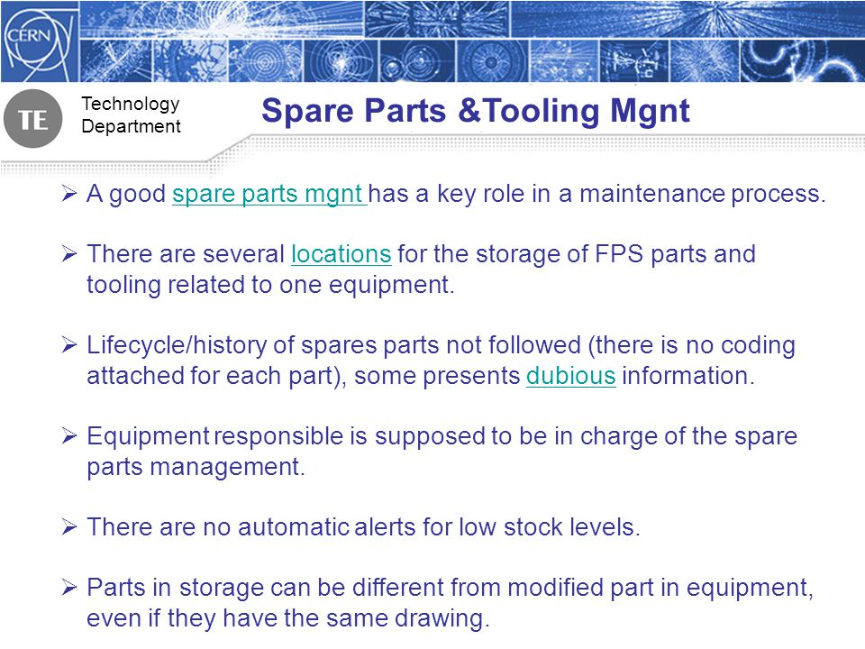 Technology Department Spare Parts &Tooling Mgnt A good spare parts mgnt has a key role in a maintenance process.spare parts mgnt There are several locations for the storage of FPS parts and tooling related to one equipment.