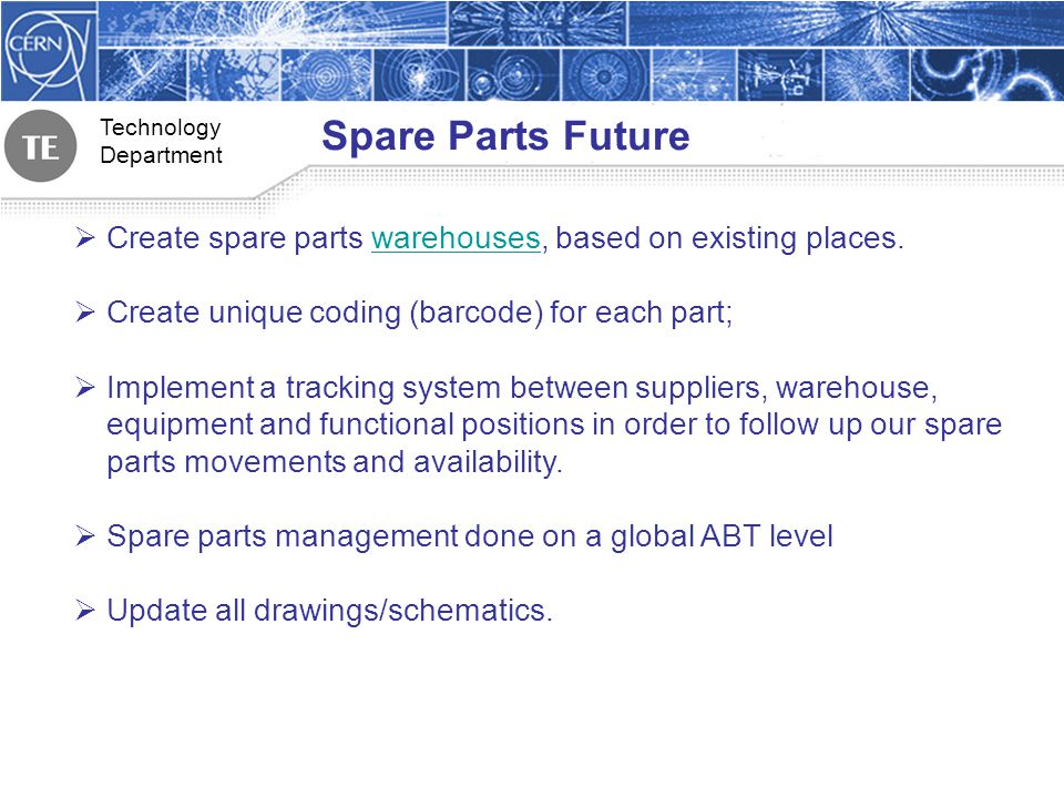 Technology Department Spare Parts Future Create spare parts warehouses, based on existing places.warehouses Create unique coding (barcode) for each pa