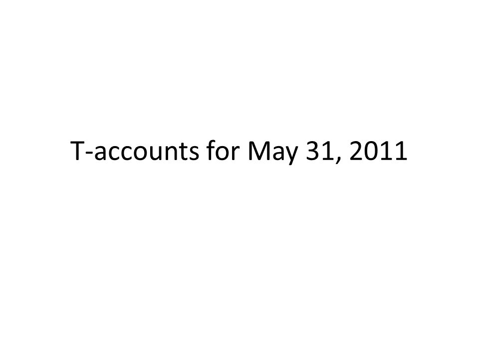 T-accounts for May 31, 2011
