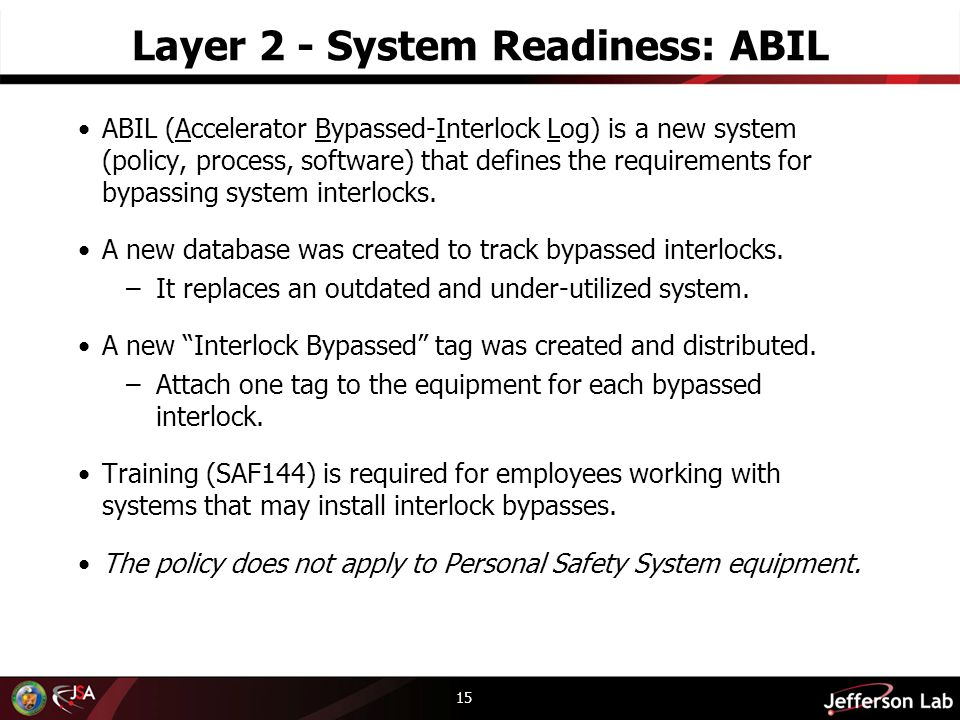 Layer 2 - System Readiness: ABIL ABIL (Accelerator Bypassed-Interlock Log) is a new system (policy, process, software) that defines the requirements for bypassing system interlocks.