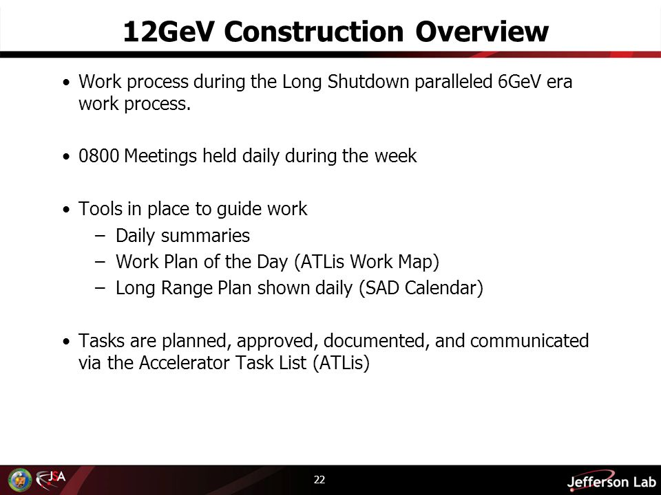 12GeV Construction Overview Work process during the Long Shutdown paralleled 6GeV era work process. 0800 Meetings held daily during the week Tools in