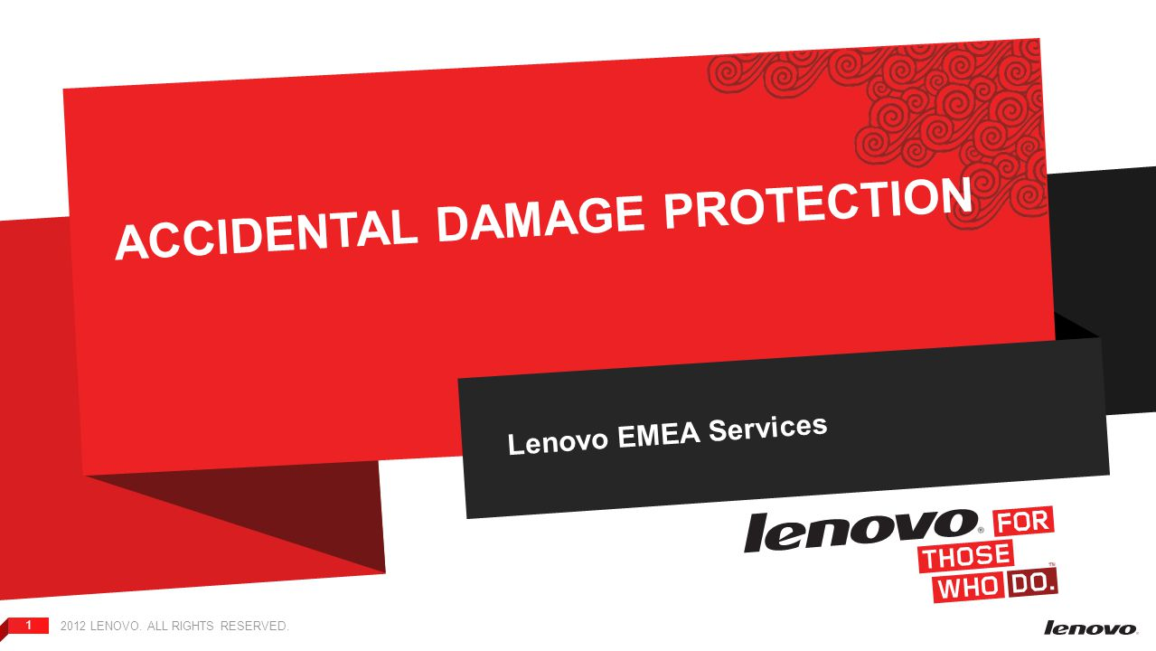 2012 LENOVO. ALL RIGHTS RESERVED. 1 ACCIDENTAL DAMAGE PROTECTION Lenovo EMEA Services