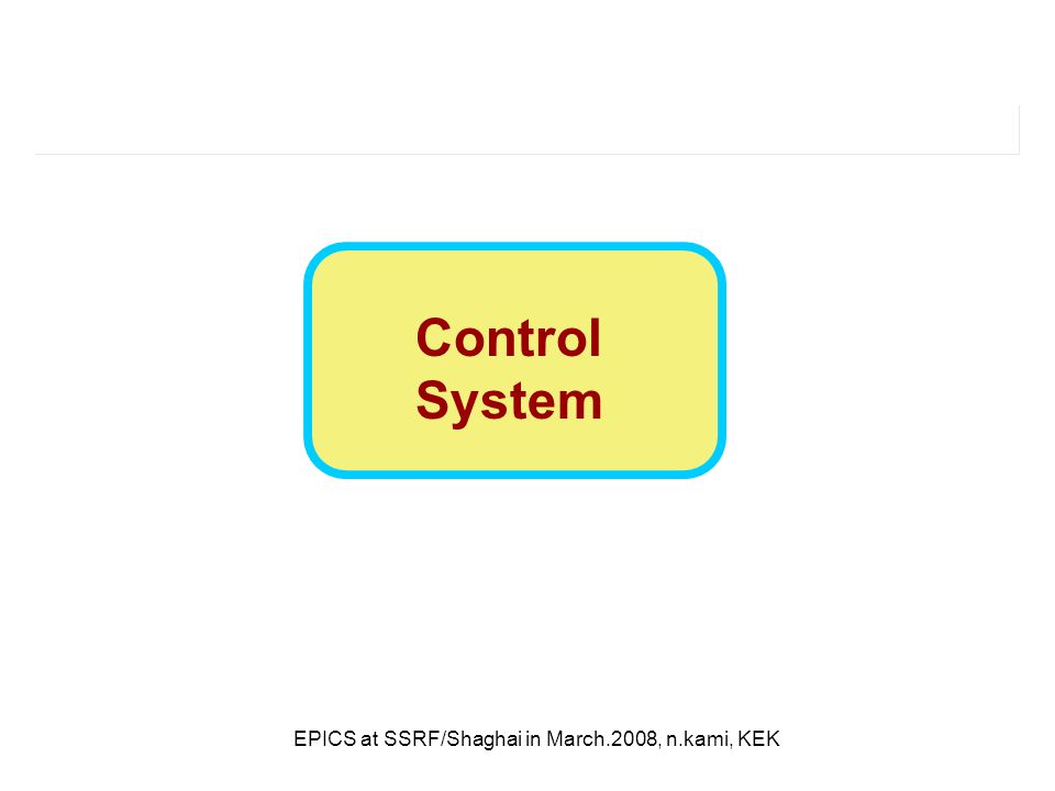 EPICS at SSRF/Shaghai in March.2008, n.kami, KEK Control System
