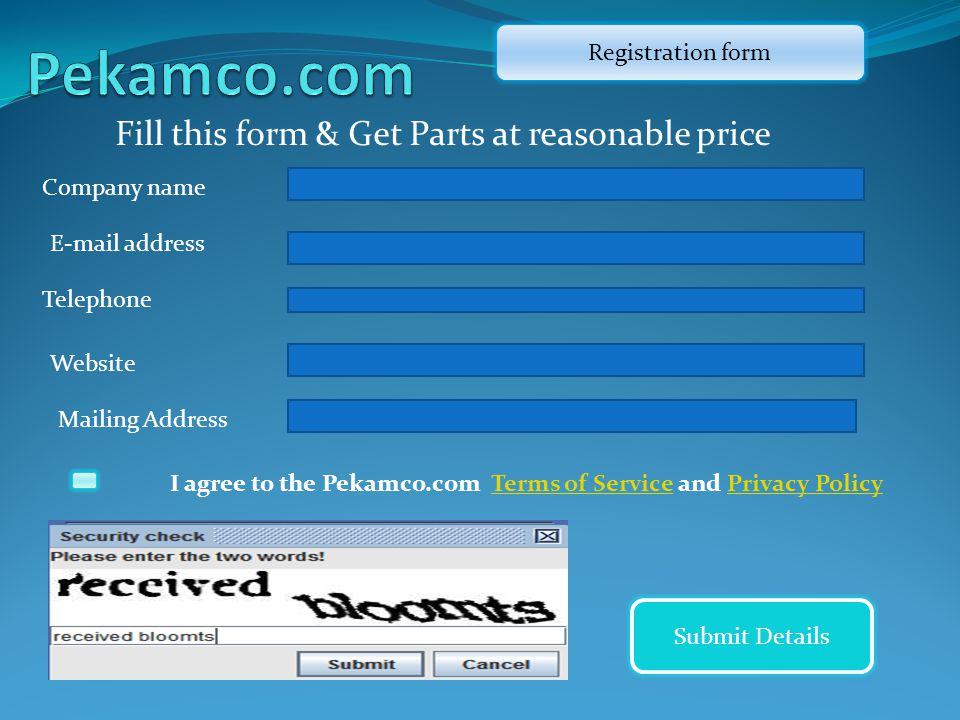 Fill this form & Get Parts at reasonable price Company name E-mail address Telephone Submit Details Registration form Website Mailing Address I agree to the Pekamco.com Terms of Service and Privacy PolicyTerms of ServicePrivacy Policy