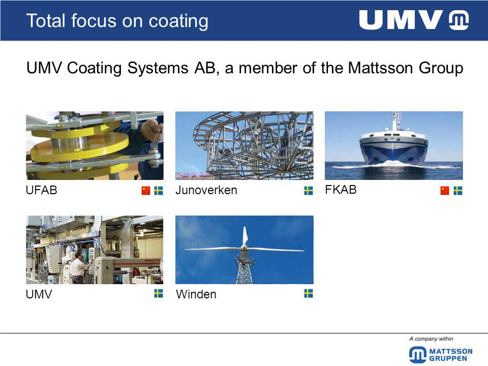 Total focus on coating UMV Coating Systems AB, a member of the Mattsson Group UFABJunoverken FKAB UMVWinden