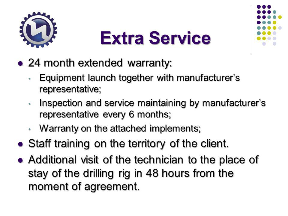 Extra Service 24 month extended warranty: 24 month extended warranty: Equipment launch together with manufacturers representative; Equipment launch together with manufacturers representative; Inspection and service maintaining by manufacturers representative every 6 months; Inspection and service maintaining by manufacturers representative every 6 months; Warranty on the attached implements; Warranty on the attached implements; Staff training on the territory of the client.