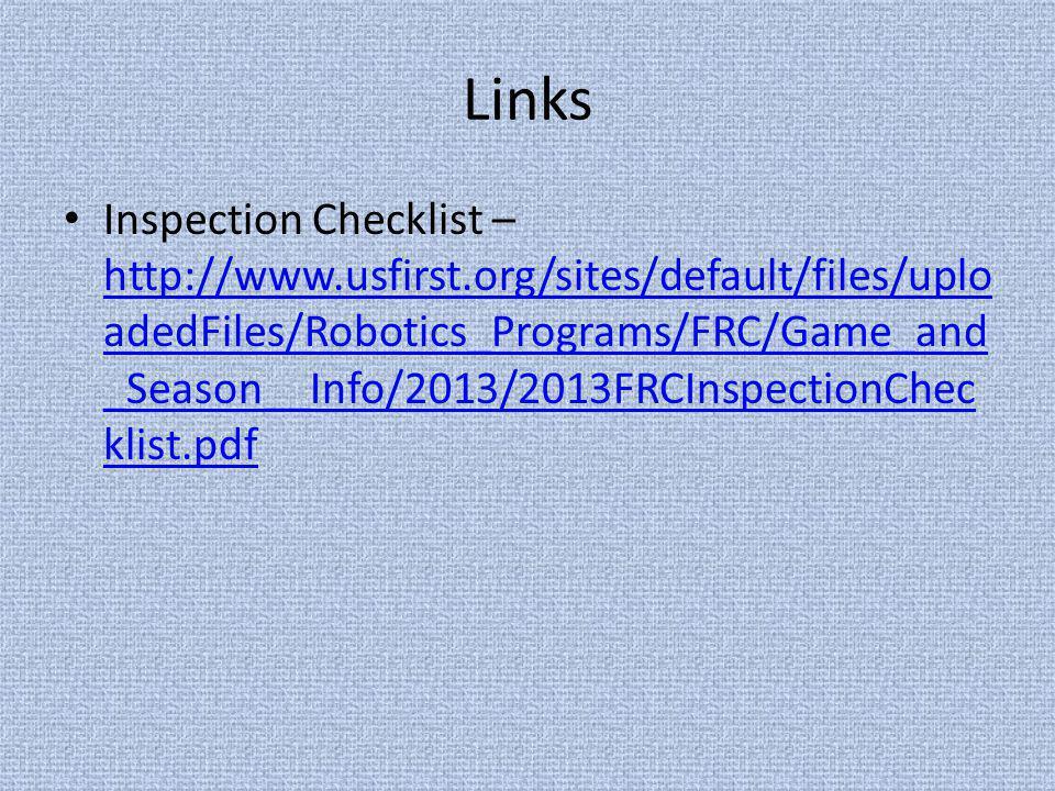 Links Inspection Checklist – http://www.usfirst.org/sites/default/files/uplo adedFiles/Robotics_Programs/FRC/Game_and _Season__Info/2013/2013FRCInspec