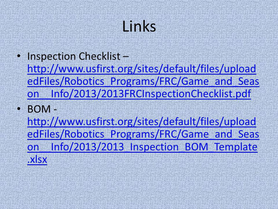 Links Inspection Checklist – http://www.usfirst.org/sites/default/files/upload edFiles/Robotics_Programs/FRC/Game_and_Seas on__Info/2013/2013FRCInspec