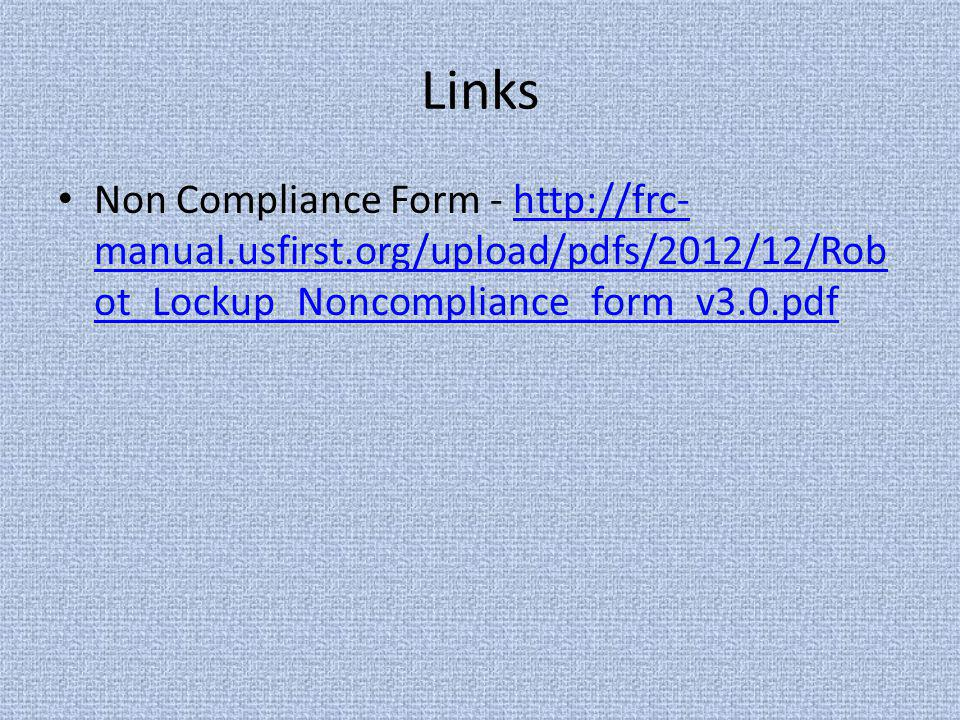 Links Non Compliance Form - http://frc- manual.usfirst.org/upload/pdfs/2012/12/Rob ot_Lockup_Noncompliance_form_v3.0.pdfhttp://frc- manual.usfirst.org