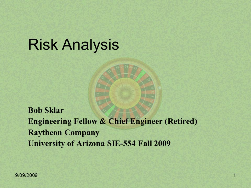 9/09/20092 Benefits of Risk Analysis Increases probability of program success –Potential to reduce program schedule & cost Facilitates proper allocation of resources –Helps in program planning Communicates program status / health –Informs program / company management –Informs customer Effective risk analysis is not easy, but a process and tools are available