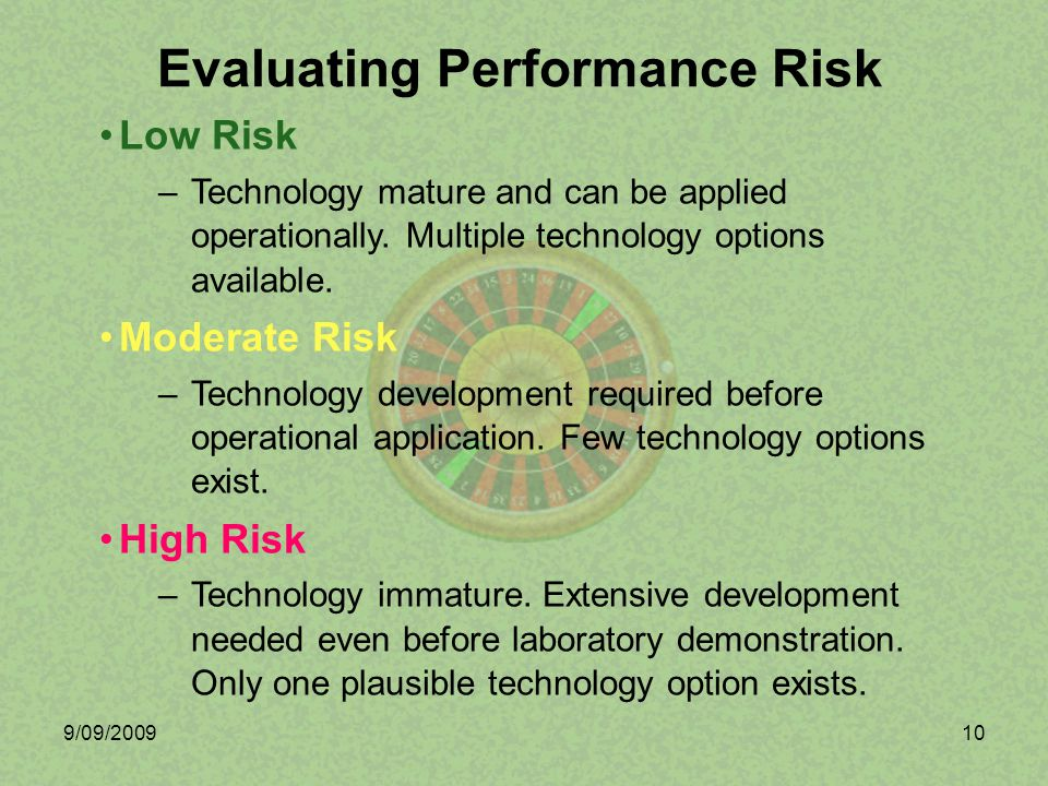 9/09/200910 Low Risk –Technology mature and can be applied operationally. Multiple technology options available. Moderate Risk –Technology development