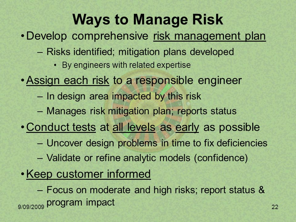 9/09/200922 Develop comprehensive risk management plan –Risks identified; mitigation plans developed By engineers with related expertise Assign each r