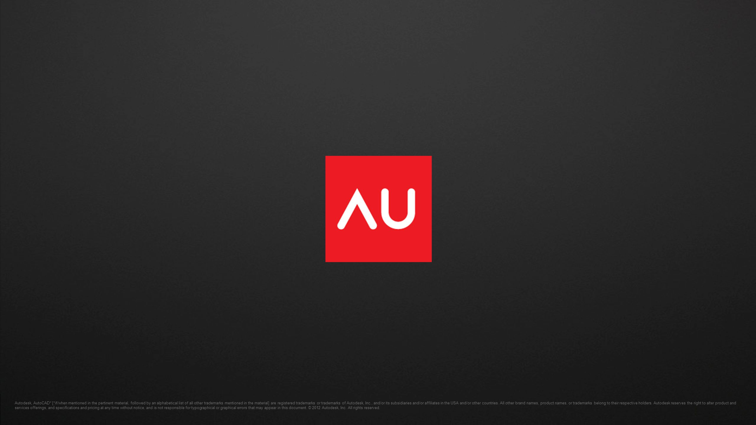 © 2012 Autodesk Autodesk, AutoCAD* [*if/when mentioned in the pertinent material, followed by an alphabetical list of all other trademarks mentioned in the material] are registered trademarks or trademarks of Autodesk, Inc., and/or its subsidiaries and/or affiliates in the USA and/or other countries.