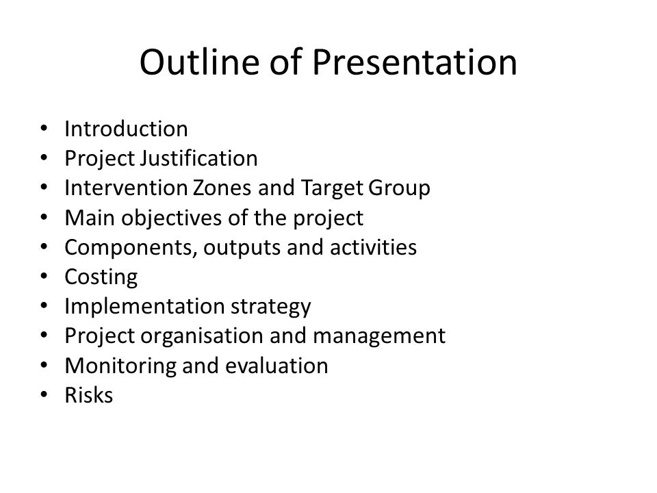 Outline of Presentation Introduction Project Justification Intervention Zones and Target Group Main objectives of the project Components, outputs and