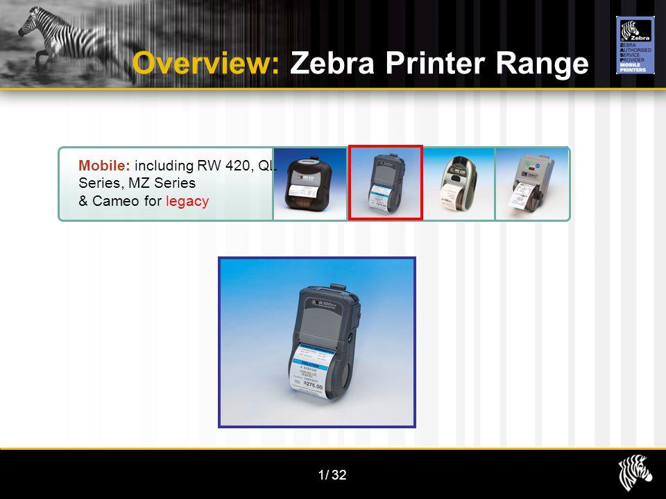 1/32 Overview: Zebra Printer Range Mobile: including RW 420, QL Series, MZ Series & Cameo for legacy