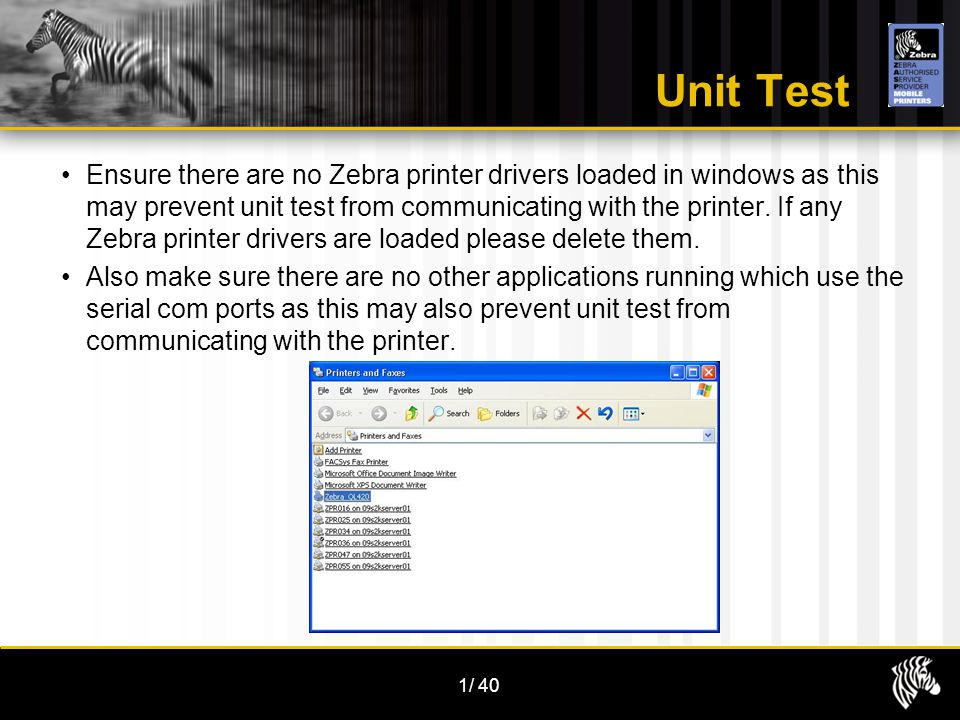 1/40 Unit Test Ensure there are no Zebra printer drivers loaded in windows as this may prevent unit test from communicating with the printer. If any Z
