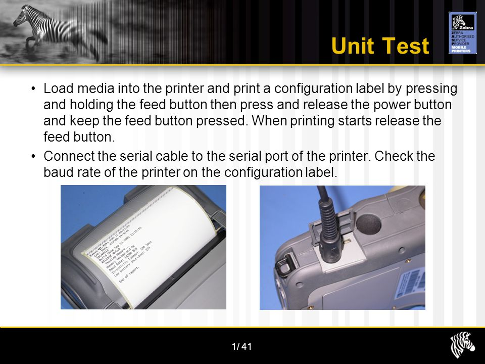 1/41 Unit Test Load media into the printer and print a configuration label by pressing and holding the feed button then press and release the power button and keep the feed button pressed.