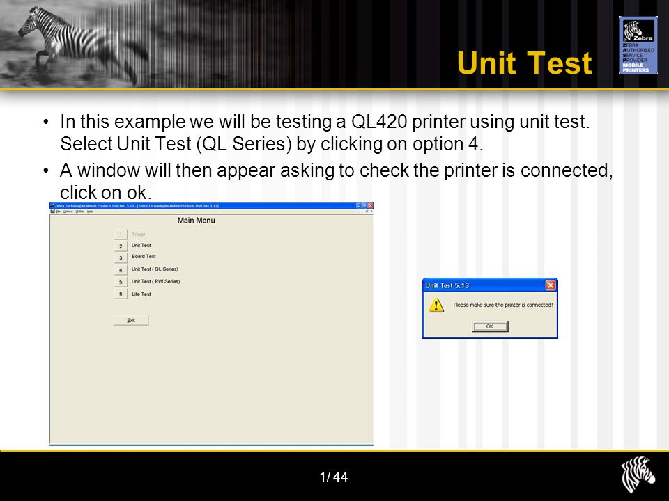 1/44 Unit Test In this example we will be testing a QL420 printer using unit test. Select Unit Test (QL Series) by clicking on option 4. A window will