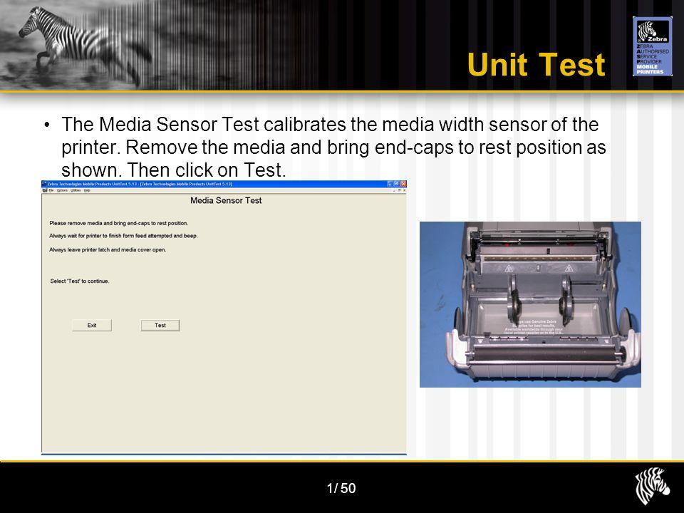 1/50 Unit Test The Media Sensor Test calibrates the media width sensor of the printer.