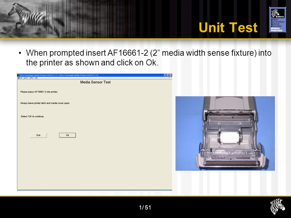 1/51 Unit Test When prompted insert AF16661-2 (2 media width sense fixture) into the printer as shown and click on Ok.
