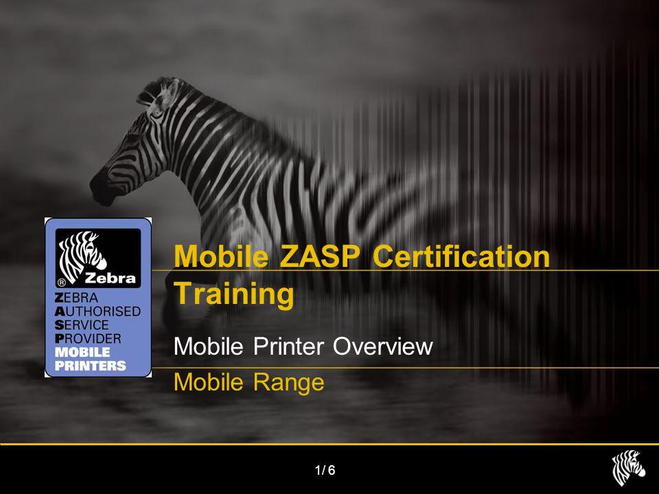 1/6 Mobile ZASP Certification Training Mobile Printer Overview Mobile Range