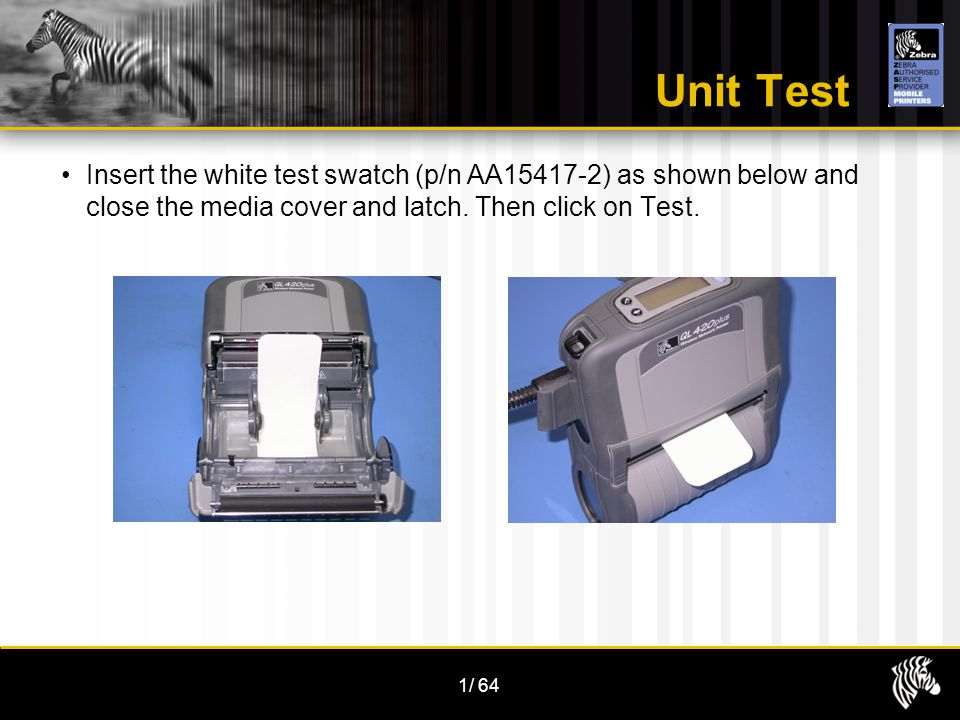 1/64 Unit Test Insert the white test swatch (p/n AA15417-2) as shown below and close the media cover and latch.