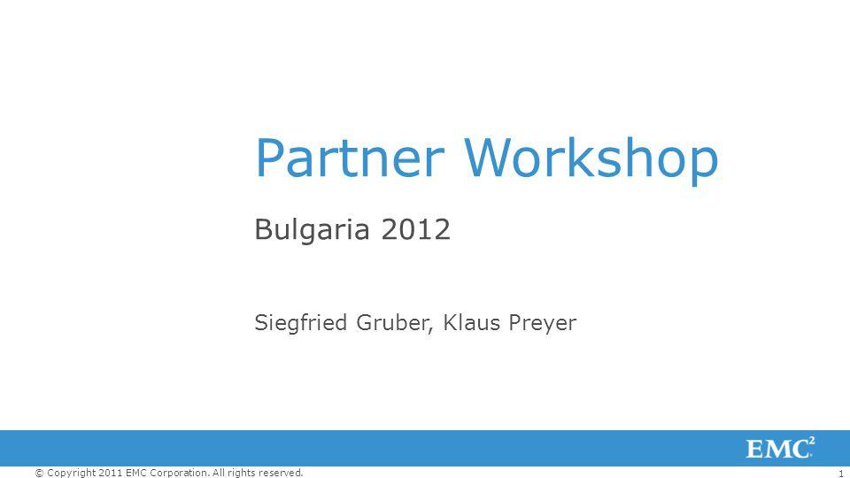 1 © Copyright 2011 EMC Corporation. All rights reserved. Partner Workshop Bulgaria 2012 Siegfried Gruber, Klaus Preyer