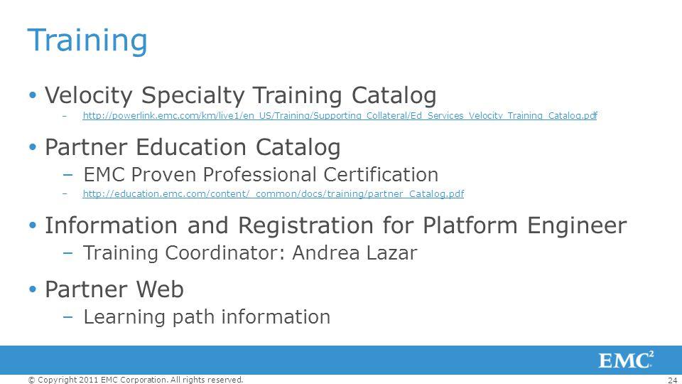 24 © Copyright 2011 EMC Corporation. All rights reserved. Training Velocity Specialty Training Catalog –http://powerlink.emc.com/km/live1/en_US/Traini