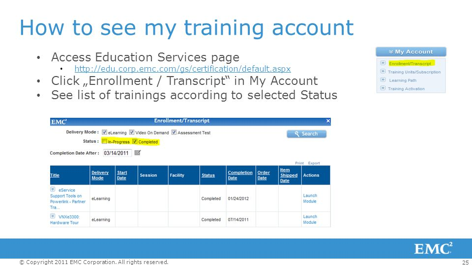 25 © Copyright 2011 EMC Corporation. All rights reserved. How to see my training account Access Education Services page http://edu.corp.emc.com/gs/cer